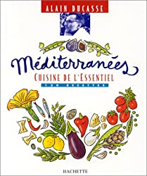 Méditerranées. Cuisine de l'essentiel : 130 recettes