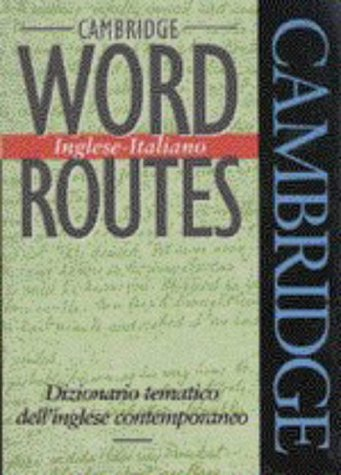 Cambridge Word Routes Inglese-Italiano: Dizionario tematico dell'inglese contemporaneo