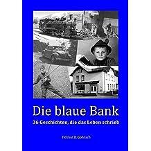 Die blaue Bank: 36 Geschichten, die das Leben schrieb