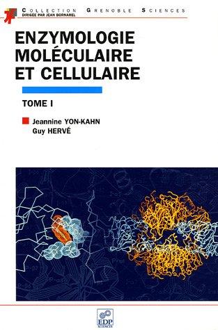 Enzymologie moléculaire et cellulaire : Tome 1