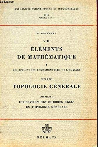 ELEMENTS DE MATHEMATIQUES / I : LES STRUCTURES FONDAMENTALES DE L'ANALYSE - LIVRE III: TOPOLOGIE GENERALE - CHAP. 9 : UTILISATION DES NOMBRES REELS EN TOPOLOGIE GENERALE / COLLECTION ACTUALITES SCIENTIFIQUES ET INDUSTRIELLES 1045.