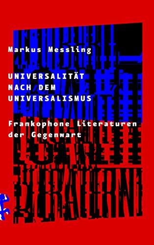 Universalität nach dem Universalismus: Über frankophone Literaturen der Gegenwart