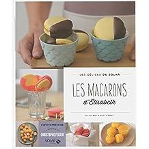 Les macarons d'Elisabeth - Les délices de Solar (DELICES SOLAR)