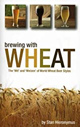 [ BREWING WITH WHEAT: THE 'WIT' AND 'WEIZEN' OF WORLD WHEAT BEER STYLES ] Brewing with Wheat: The 'Wit' and 'Weizen' of World Wheat Beer Styles By Hieronymus, Stan ( Author ) Mar-2010 [ Paperback ]