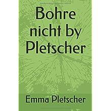 Bohre nicht by Pletscher
