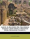 Lasco, Il Bandito del Valsassina Sessant' Anni Dopo I Promessi Sposi: Romanzo Storico...