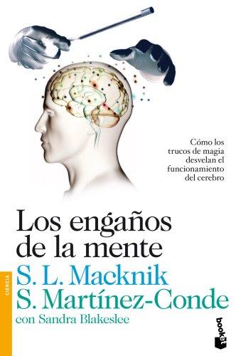 Los engaños de la mente: Cómo los trucos de magia desvelan el funcionamiento del cerebro (Divulgación. Ciencia) por Stephen L. Macknik