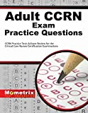 Best Ccrns - Adult CCRN Exam Practice Questions: CCRN Practice Tests Review