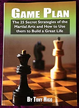 Game Plan - The 25 Secret Strategies of the Martial Arts: The 25 Secret Strategies of the Martial Arts and How to Use Them to Build  Great Life (English Edition) par [Higo, Tony]