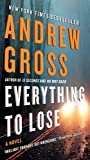 Everything to Lose: A Novel by Andrew Gross (2015-02-24)