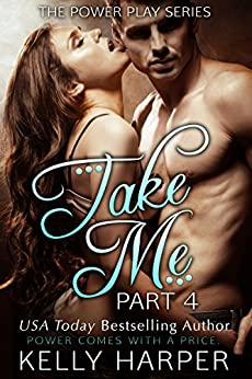 Take Me: Part 4 (Erotic Suspense) (Power Play Series) by [Harper, Kelly]