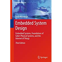 Embedded System Design: Embedded Systems, Foundations of Cyber-Physical Systems, and the Internet of Things