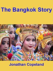 The Bangkok Story, an historical guide to the most exciting city in the World