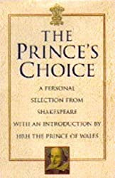 The Prince's Choice: A Personal Selection from Shakespeare by the Prince of Wales by William Shakespeare (1995-11-02)
