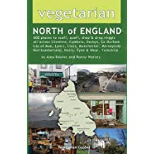 Vegetarian North of England: 600 Places to Scoff, Quaff, Shop & Drop Veggie in Cheshire, Cumbria, Co. Durham, Isle of Man, Lancs, Lincs, Manchester, ... Northumberland, Notts, Tyne & Wear, Yorkshire