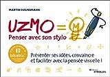 UZMO/Penser avec son stylo: Présenter ses idées, convaincre et faciliter avec la pensée visuelle/Le guide pratique du Bikablo ® : la technique de facilitation visuelle