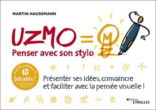 UZMO/Penser avec son stylo: Présenter ses idées, convaincre et faciliter avec la pensée visuelle/Le guide pratique du Bikablo ® : la technique de facilitation visuelle par  Martin Haussmann
