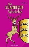 Das schwäbische Witzbüchle: 186 sauluschtige Witz