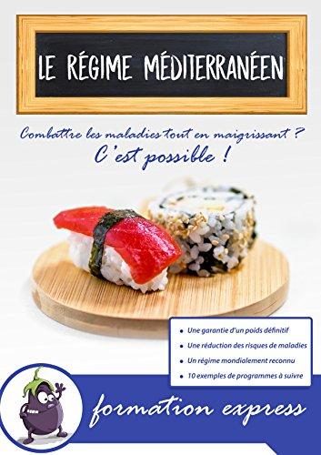Le régime Méditerranéen : Combattre les maladies tout en maigrissant ? C'est possible !!: Formation express sur la perte de poids et le bien-être par Arnaud Alcover
