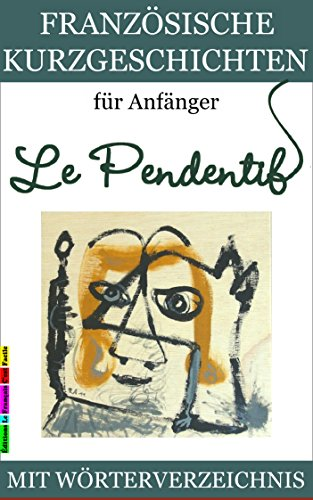 Französische Kurzgeschichten für Anfänger, Le Pendentif (Französische Lektürereihe für Anfänger t. 1) (French Edition)