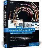 Citrix XenApp und XenDesktop 7.15 LTSR: Das Praxishandbuch für Administratoren