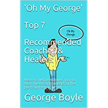 'Oh My George'  Top 7  Recommended Coaches & Healers: Here to help empower you to heal the misalignments of the parts withing yourself. (GCMind - Guides Book 1) (English Edition)