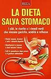 Scarica Libro La dieta salva stomaco I cibi le ricette e i rimedi verdi che vincono gastrite acidita e reflusso (PDF,EPUB,MOBI) Online Italiano Gratis