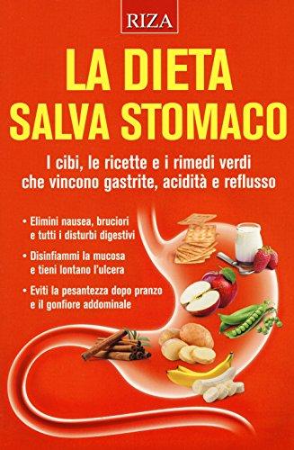 La dieta salva stomaco. I cibi, le ricette e i rimedi verdi che vincono gastrite, acidità e reflusso