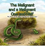 [ THE MALIGNANT AND A MALIGNANT ONE AND HALF: THE STORY OF THE BABY FROG AND THE VICIOUS VIPER ] The Malignant and a Mal