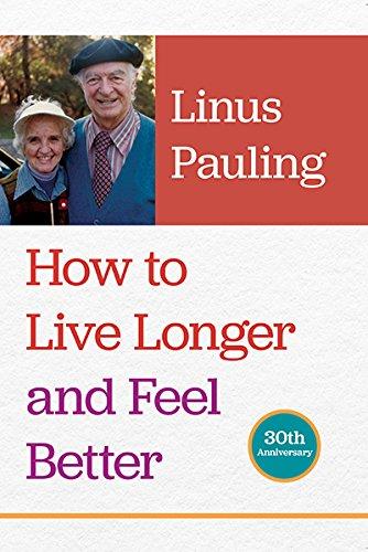 How to Live Longer and Feel Better por Linus Pauling