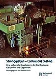 Stranggießen - Continuous Casting: Eine technische Revolution in Geschichte und Gegenwart