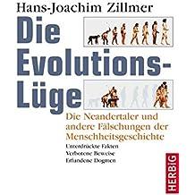 Die Evolutions-Lüge: Die Neandertaler und andere Fälschungen der Menschheitsgeschichte Unterdrückte Fakten, verbotene Beweise, erfundene Dogmen