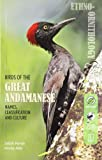 The first work on Great Andamanese ethno-ornithology, it looks into semantics, linguistics, cultural history, and ornithology. Starting with a brief history of ornithology, the book moves on to describe the bird life of Andamans, indigenous place nam...