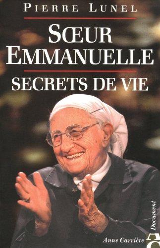 Soeur Emmanuelle : Secret de vie par Pierre Lunel