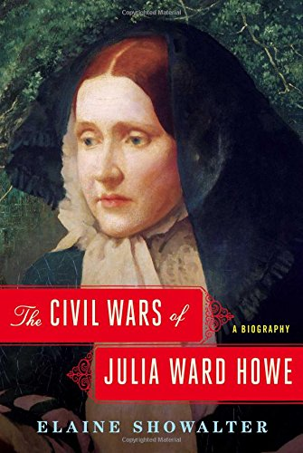 The Civil Wars of Julia Ward Howe: A Biography por Elaine Showalter
