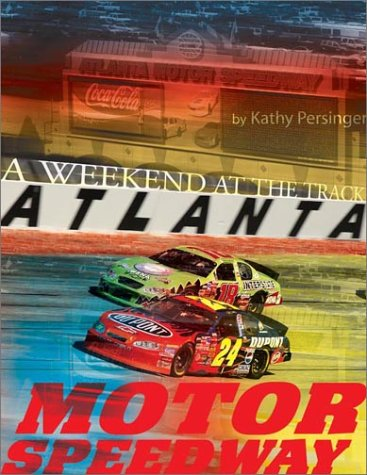 Atlanta Motor Speedway: A Weekend at the Track por Kathy Persinger