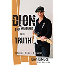 Dion: The Wanderer Talks Truth: (Stories, Humor & Music) (English Edition)