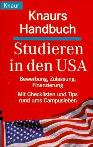 Knaurs Handbuch Studieren in den USA: Bewerbung, Zulassung, Finanzierung. Mit Checklisten und Tips rund ums Campusleben (Knaur Taschenbücher. Sachbücher)