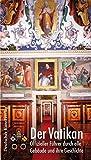 Der Vatikan: Offizieller Führer durch alle Gebäude und ihre Geschichte -