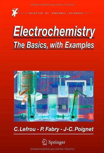 Electrochemistry: The Basics, With Examples 2012 edition by Lefrou, Christine, Fabry, Pierre, Poignet, Jean-Claude (2012) Hardcover