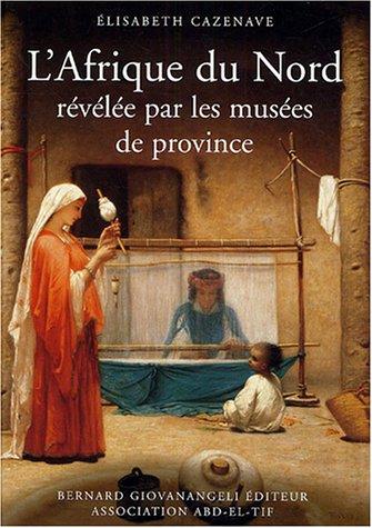 L'Afrique du Nord révélée par les musées de province par Elisabeth Cazenave