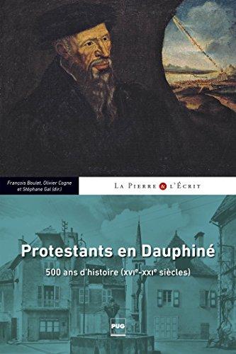 Protestants en Dauphiné : 500 ans d'Histoire (XVIe-XXIe siècles)