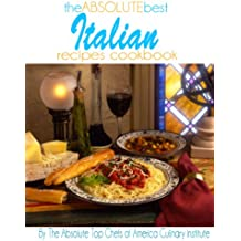 The Absolute Best Italian Recipes Cookbook (English Edition)