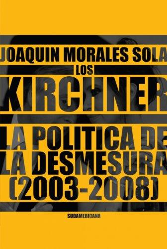 Los Kirchner: La política de la desmesura 2003-2008 por Joaquín Morales Solá