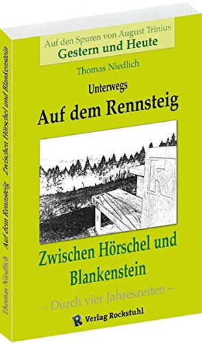 Unterwegs – AUF DEM RENNSTEIG: Zwischen Hörschel und Blankenstein. Auf den Spuren von August Trinius - Gestern und Heute