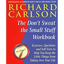 The Don't Sweat the Small Stuff Workbook: Exercises, Questions and Self-Tests to Help You Keep the Little Things from Taking Over Your Life