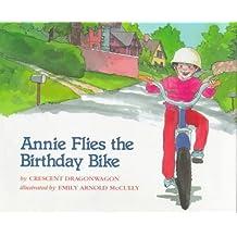 Annie Flies The Birthday Bike by Crescent Dragonwagon (1993-03-31)