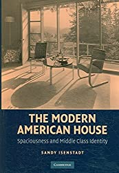 [(The Modern American House : Spaciousness and Middle Class Identity)] [By (author) Sandy Isenstadt ] published on (September, 2006)