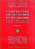 Comprendre les cas concrets en psychiatrie - Études de cas et soins infirmiers