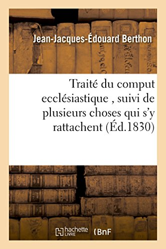 Traité du comput ecclésiastique , suivi de plusieurs choses qui s'y rattachent ;: histoire du calendrier romain ; calendrier de la République française ; par J.-J.-Ed Berthon